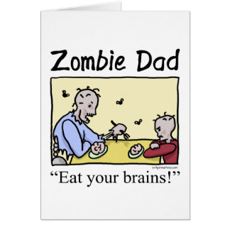Zombie dad , eat your brains greeting card