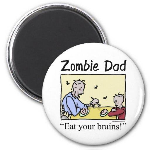 Zombie dad , eat your brains fridge magnet