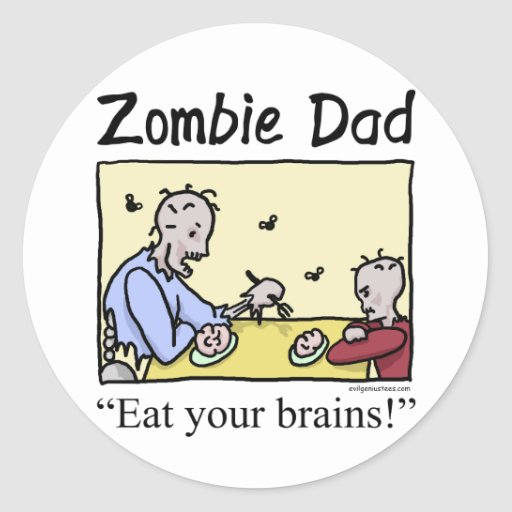 Zombie dad , eat your brains round stickers