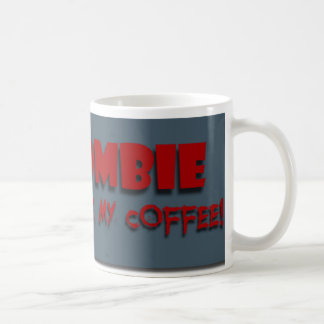 Zombie drank my coffee! Mug