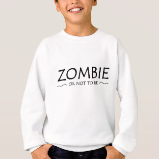 Zombie or not to be sweatshirt