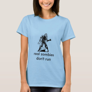 zombie, real zombies don't run T-Shirt