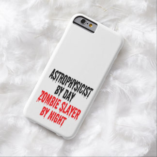 Zombie Slayer Astrophysicist Barely There iPhone 6 Case
