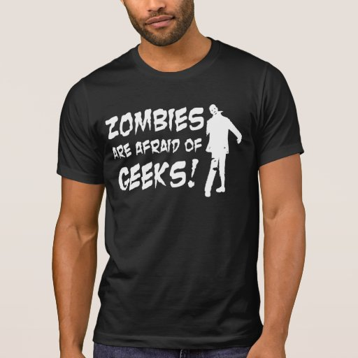 Zombies Are Afraid of Geeks Dark T-shirt T-shirts