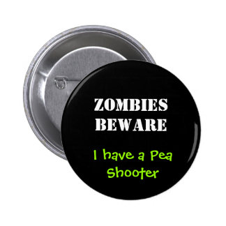 ZOMBIES BEWARE, I have a Pea Shooter 2 Inch Round Button