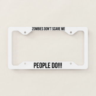 Zombies Don't Scare Me License Plate Frame