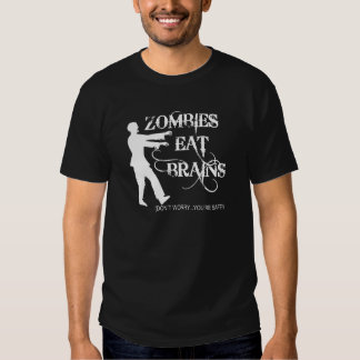 Zombies Eat Brains...Don't Worry, You're Safe! Shirt