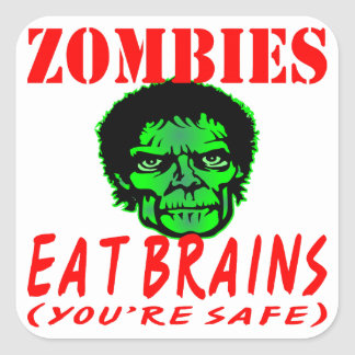 Zombies Eat Brains (You're Safe) Square Sticker