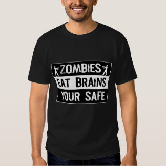 Zombies eat brains, your safe T-Shirt