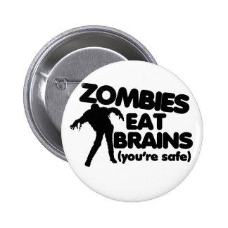Zombies eat BRAINS (youre safe) 2 Inch Round Button