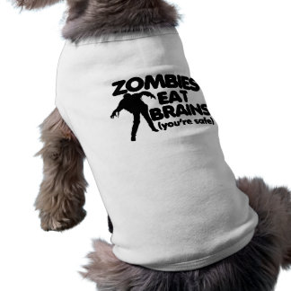 Zombies eat BRAINS (youre safe) Pet Tee Shirt