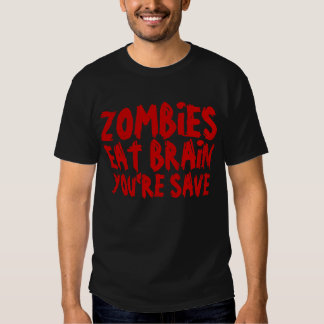 Zombies eat brains..., you're safe. tshirts