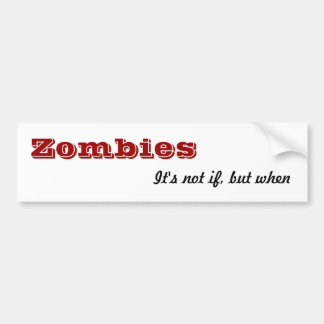 Zombies, It's not if, but when Bumper Sticker