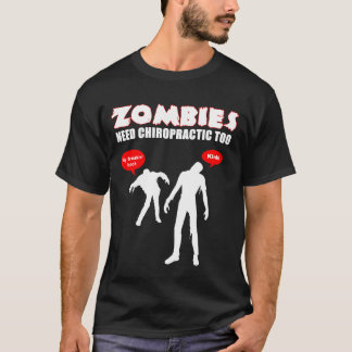 Zombies Need Chiropractic Too - Black T-Shirt