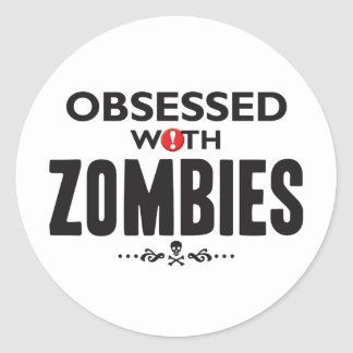 Zombies Obsessed Classic Round Sticker