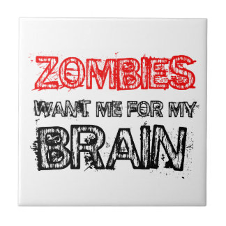 zombies want me for my brain ceramic tiles