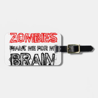 zombies want me for my brain luggage tag