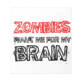 zombies want me for my brain notepad
