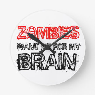 zombies want me for my brain round clock