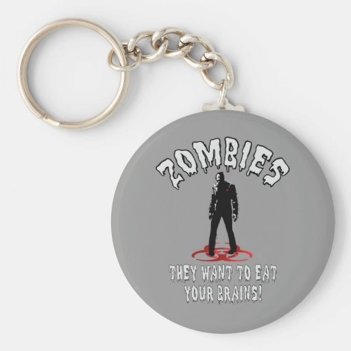 Zombies Warning - They Want To Eat Your Brains! Key Chains