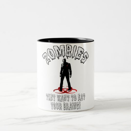 Zombies Warning - They Want To Eat Your Brains! Coffee Mugs