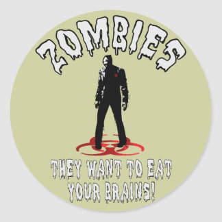 Zombies Warning - They Want To Eat Your Brains! Round Sticker