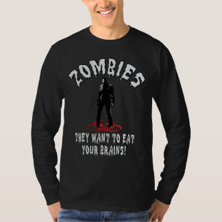 Zombies Warning - They Want To Eat Your Brains! Tshirt