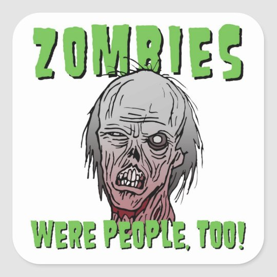Zombies Were People, Too Sticker