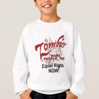 zombies were people too sweatshirt