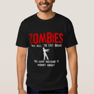 Zombies, You have nothing to worry about T Shirt