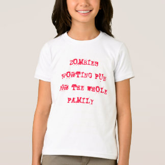 ZOMBIESSPORTING FUN FOR THE WHOLE FAMILY T-Shirt